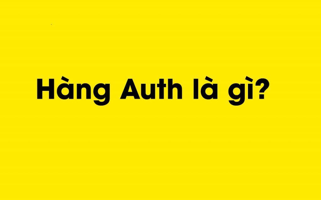 Hàng Auth là gì? Cách để nhận biết hàng Auth và Fake